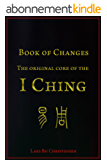 Book of Changes - The Original Core of the I Ching (English Edition)