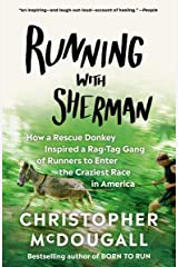 Running with Sherman: How a Rescue Donkey Inspired a Rag-tag Gang of Runners to Enter the Craziest Race in America Kindle Edition