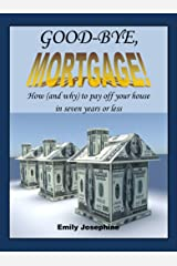 Good-Bye, Mortgage: How (And Why) To Pay Off Your House In Seven Years Or Less Kindle Edition