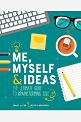 Me, Myself & Ideas: The Ultimate Guide to Brainstorming Solo Kindle Edition