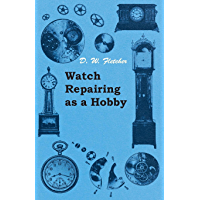 Watch Repairing as a Hobby (English Edition)