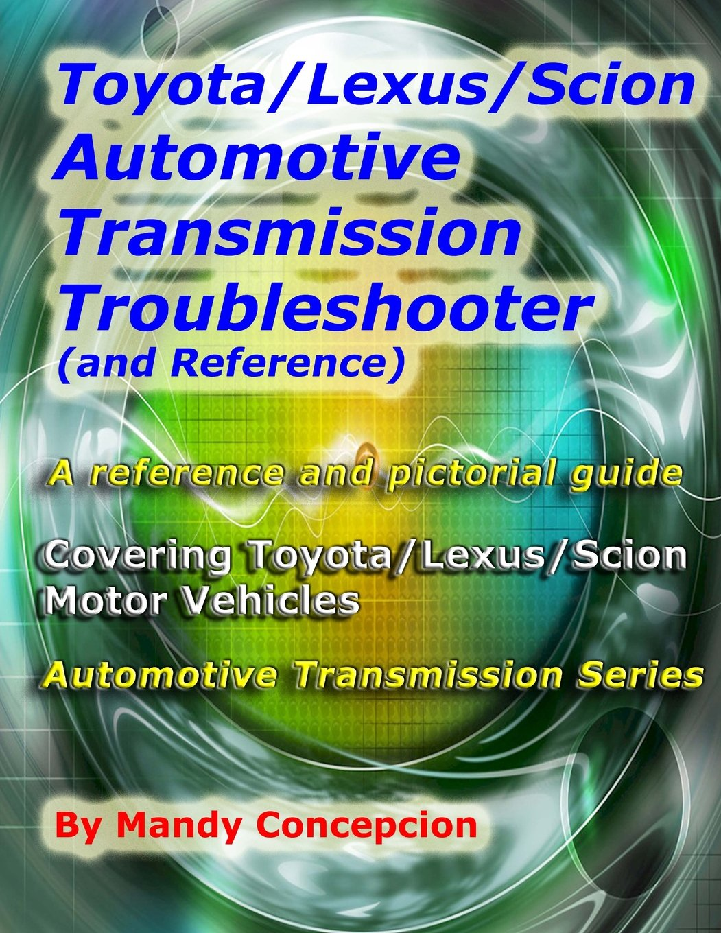 Toyota Lexus Scion Automotive Transmission Troubleshooter And 5l40e Wiring Diagram Reference Series Mandy Concepcion 9781466396616 Books