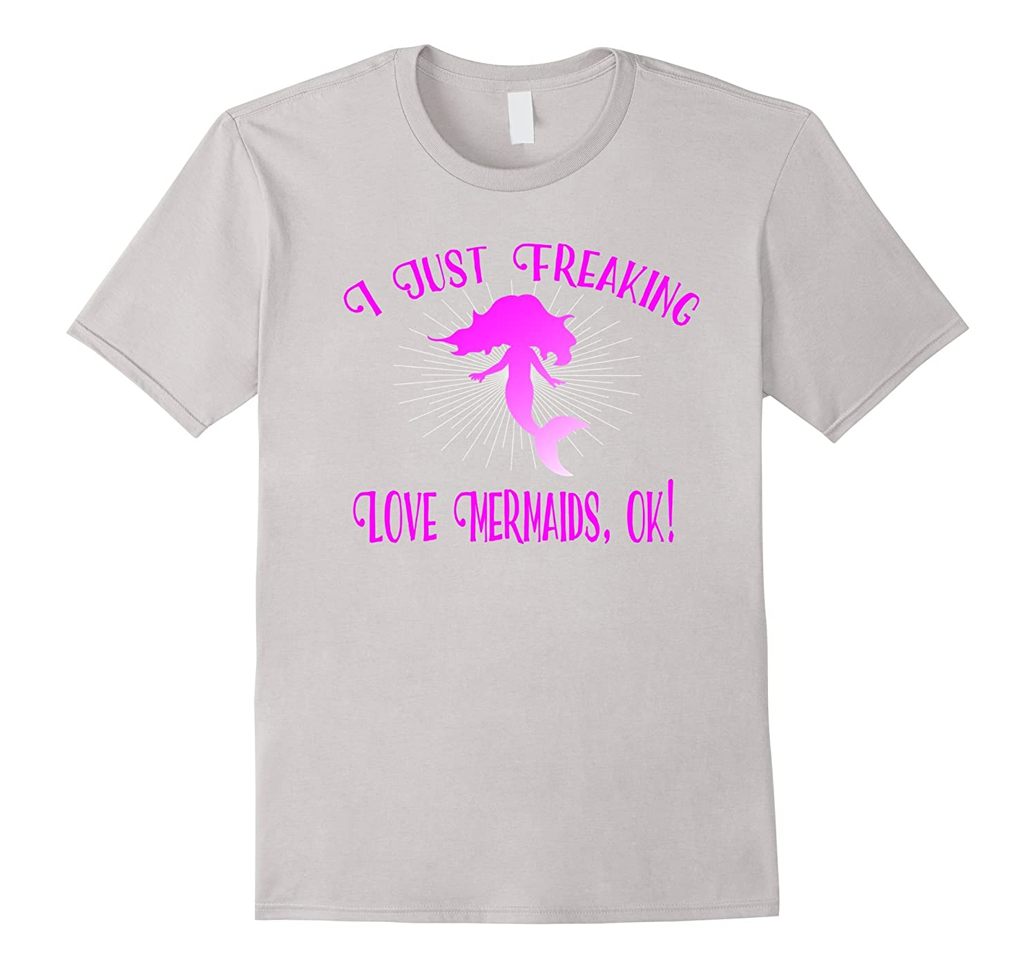 I Just Freaking Love Mermaids OK T-Shirt-CD
