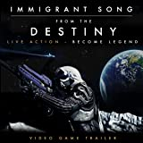 "Immigrant Song (From the ""Destiny Live Action - Become Legend"" Video Game Trailer)"