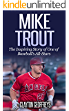Mike Trout: The Inspiring Story of One of Baseball's All-Stars (Baseball Biography Books Book 4)