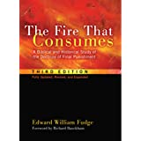 The Fire That Consumes: A Biblical and Historical Study of the Doctrine of Final Punishment, Third Edition
