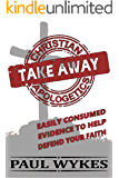 Take Away Christian Apologetics: Easily consumed evidence to help defend your faith