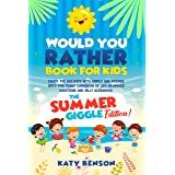 Would You Rather Questions For Kids: The Summer Giggle Edition! Enjoy the Holidays With Family and Friends With This Funny Ga