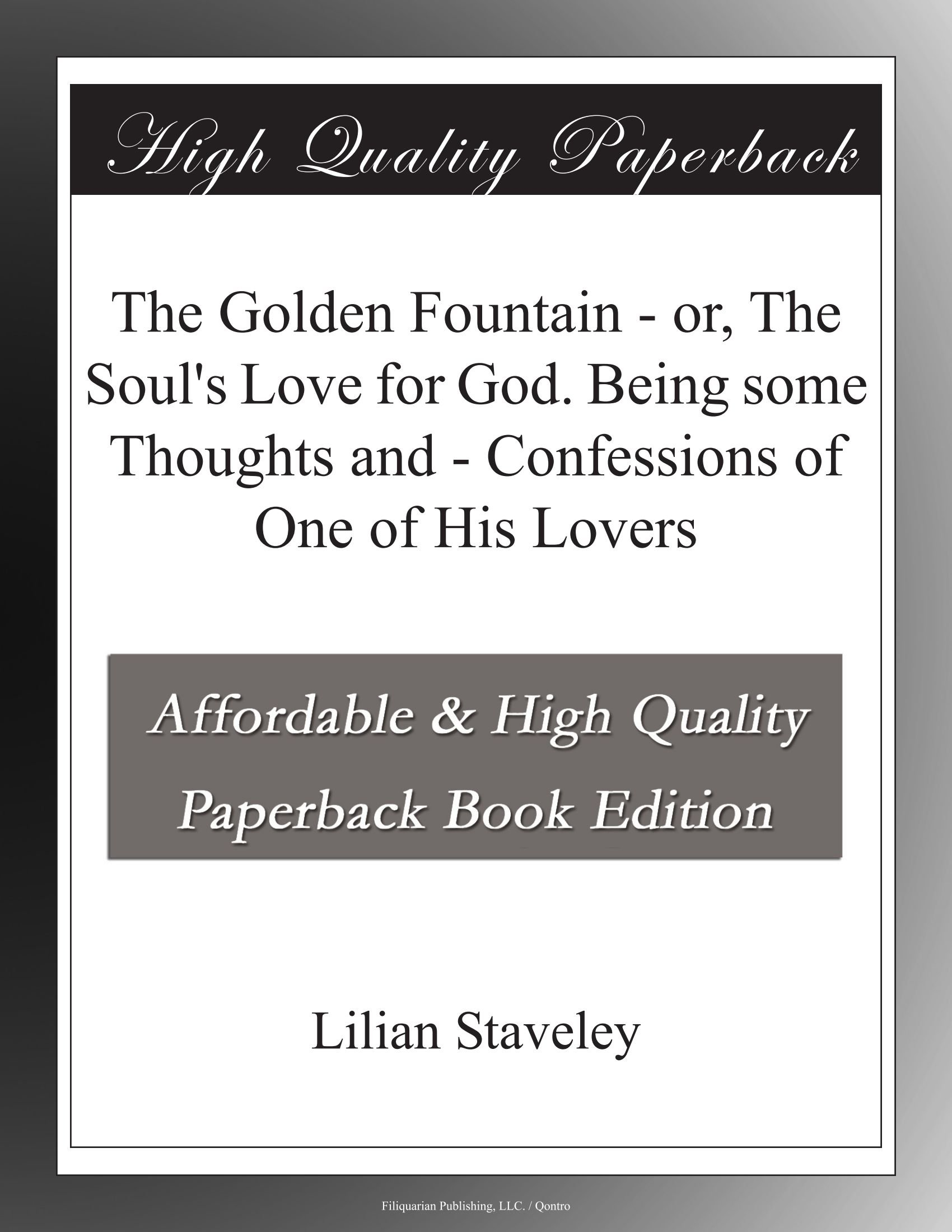 Read Online The Golden Fountain - or, The Soul's Love for God. Being some Thoughts and - Confessions of One of His Lovers pdf epub