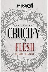 Prayers to Crucify the Flesh Kindle Edition