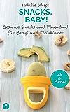 Snacks, Baby! Gesunde Snacks und Fingerfood für Babys und Kleinkinder.