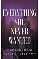 Everything She Never Wanted (The Lust Diaries Book 2) Kindle Edition
