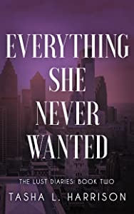 Everything She Never Wanted (The Lust Diaries Book 2)