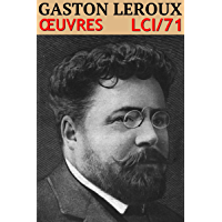 Gaston Leroux - Oeuvres (43 titres): lci-71 (lci-eBooks) (French Edition)