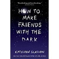 How to Make Friends with the Dark: 'Breathtaking and heartbreaking, and I loved it with all my heart.' Jennifer Niven