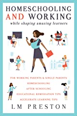 Homeschooling and Working While Shaping Amazing Learners Kindle Edition
