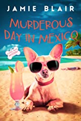 Murderous Day in Mexico: Dog Days Mystery #8, A humorous cozy mystery Kindle Edition