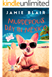 Murderous Day in Mexico: Dog Days Mystery #8, A humorous cozy mystery