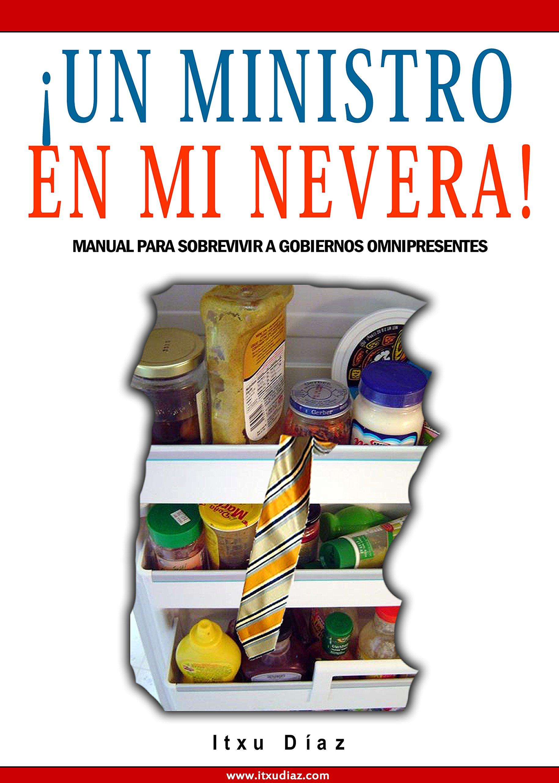 Un ministro en mi nevera!: Amazon.es: Itxu Díaz: Libros