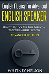 English Fluency For Advanced English Speaker: How To Unlock The Full Potential To Speak English Fluently Kindle Edition