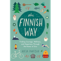 The Finnish Way: Finding Courage, Wellness, and Happiness Through the Power of Sisu (English Edition)