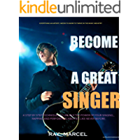 Become A Great Singer: A step By Step Techniques To Improve Your Singing,Rapping And performing Skills Like Never Before (English Edition)