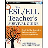 The ESL / ELL Teacher's Survival Guide: Ready-to-Use Strategies, Tools, and Activities for Teaching English Language Learners