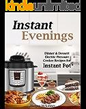 Instant Evenings: Dinner & Dessert Electric Pressure Cooker Recipes for Instant Pot ®