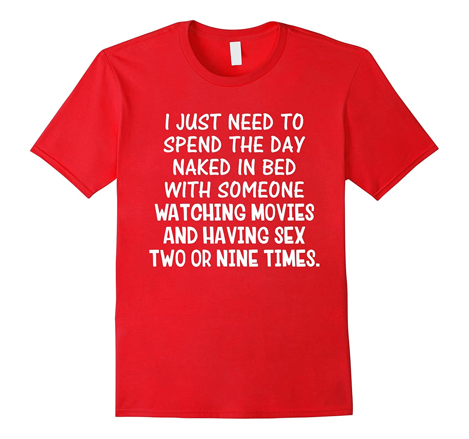 Need to Spend the Day Naked Movies Having Sex T-Shirt-T-Shirt