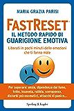 FastReset® Il metodo rapido di guarigione emotiva: Liberati in pochi minuti delle emozioni che ti fanno male