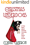 Christmas Underdogs: A True Story about Canines, Convicts, and God's Love for All