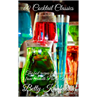60 Cocktail Classics: The best recipes for your party from Absinth Poe to Zombie (English Edition)