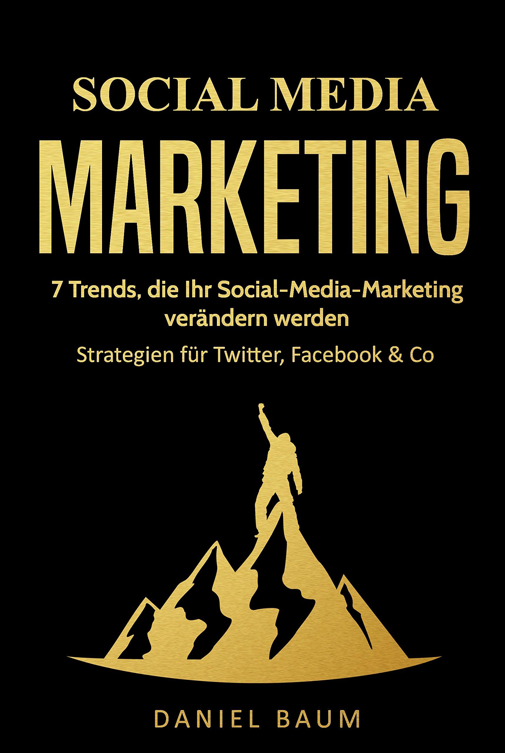 Social Media Marketing  7 Trends Die Ihr Social Media Marketing 2018 Verändern Werden   Strategien Für Twitter Facebook And Co.