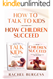 The Perfect Parent Guide- 2 BOOKS IN 1 Bundle- How Children Succeed And How To Talk To Kids (Help Prepare Your Kids For Success And Get Your Children To Listen To You)