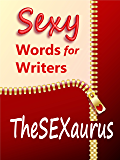 TheSEXaurus: Sexy Words for Writers (English Edition)
