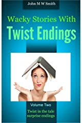 Wacky Stories With Twist Endings Volume 2 Kindle Edition
