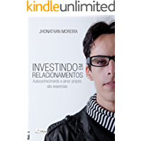 Investindo em Relacionamentos: Autoconhecimento e amor próprio são essenciais (Investir em Relacionamentos é Investir na Vida Livro 1)