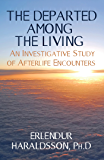 The Departed Among the Living: An Investigative Study of Afterlife Encounters