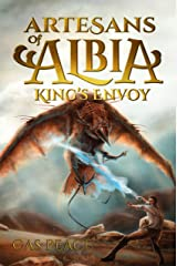 King's Envoy: Book 1 First Artesans trilogy (Artesans of Albia) Kindle Edition