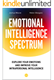 The Emotional Intelligence Spectrum: perform an EQ test and learn how to improve your Emotional Intelligence (The Art of Growth Book 2)
