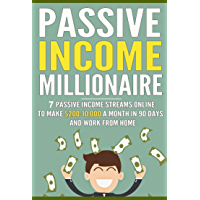 Passive Income Millionaire: Passive Income Streams Online To Make $200-10,000 A Month In 90 Days And Work From Home (Passive Income, Online Business, Passive Income Streams) (English Edition)