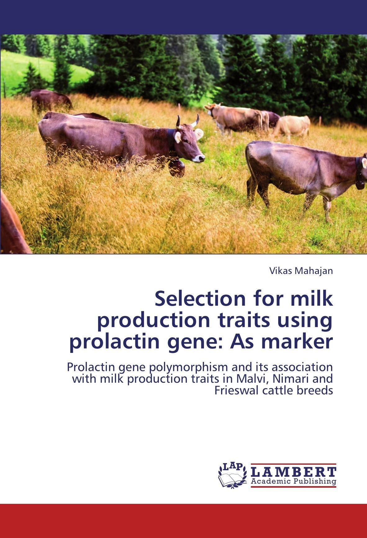 Selection for milk production traits using prolactin gene: As marker: Prolactin gene polymorphism and its association with milk production traits in Malvi, Nimari and Frieswal cattle breeds pdf