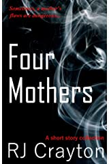 Four Mothers: Four Short Stories Focused on Mothers in Crises Kindle Edition