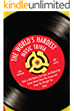 The World's Hardest Music Trivia: Rock n Roll History, Fun Facts and Behind the Scenes Stories About the Groups and Songs You Thought You Knew