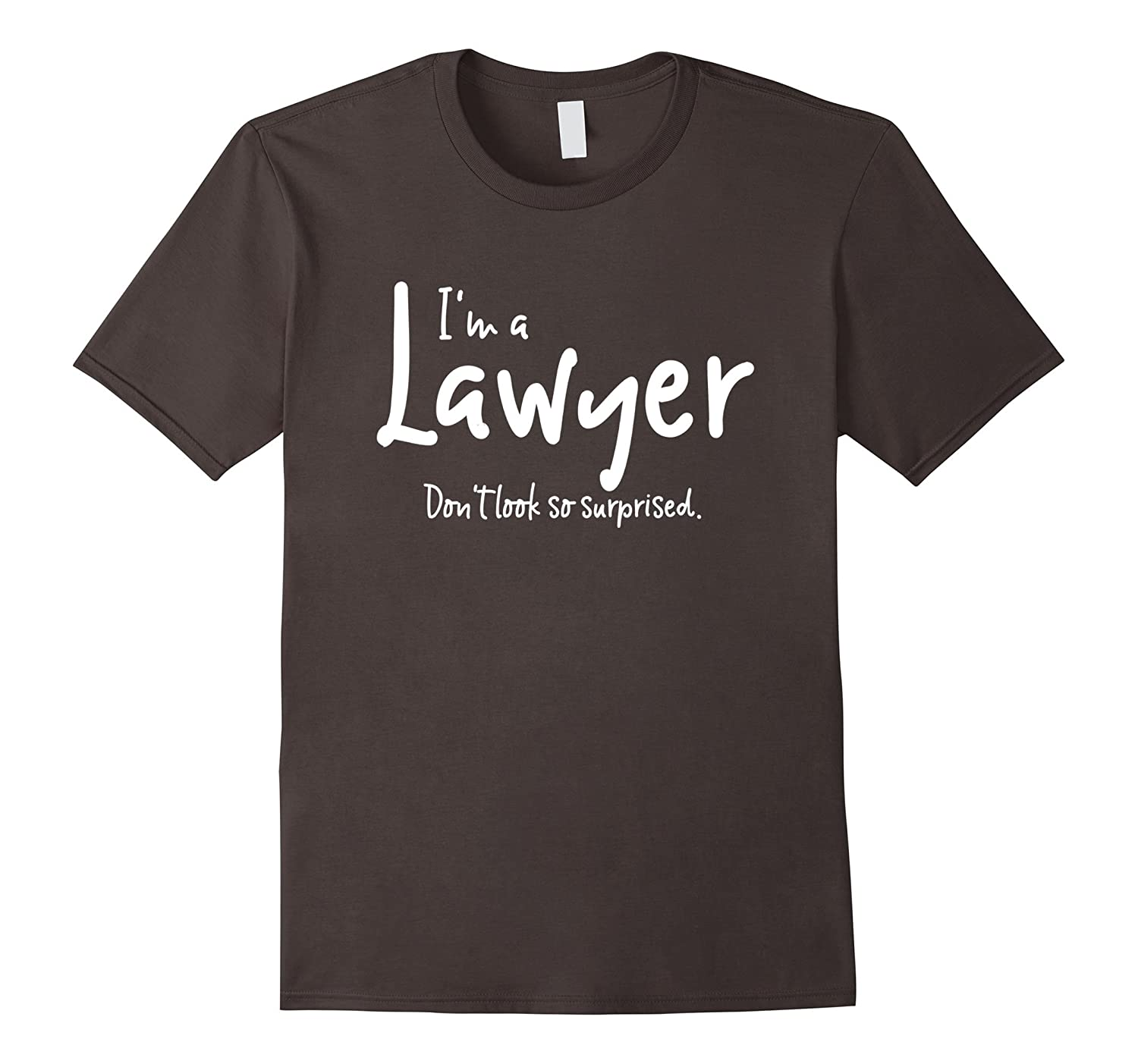 I'm an Attorney. Don't look so surprised. Tshirt T-TH