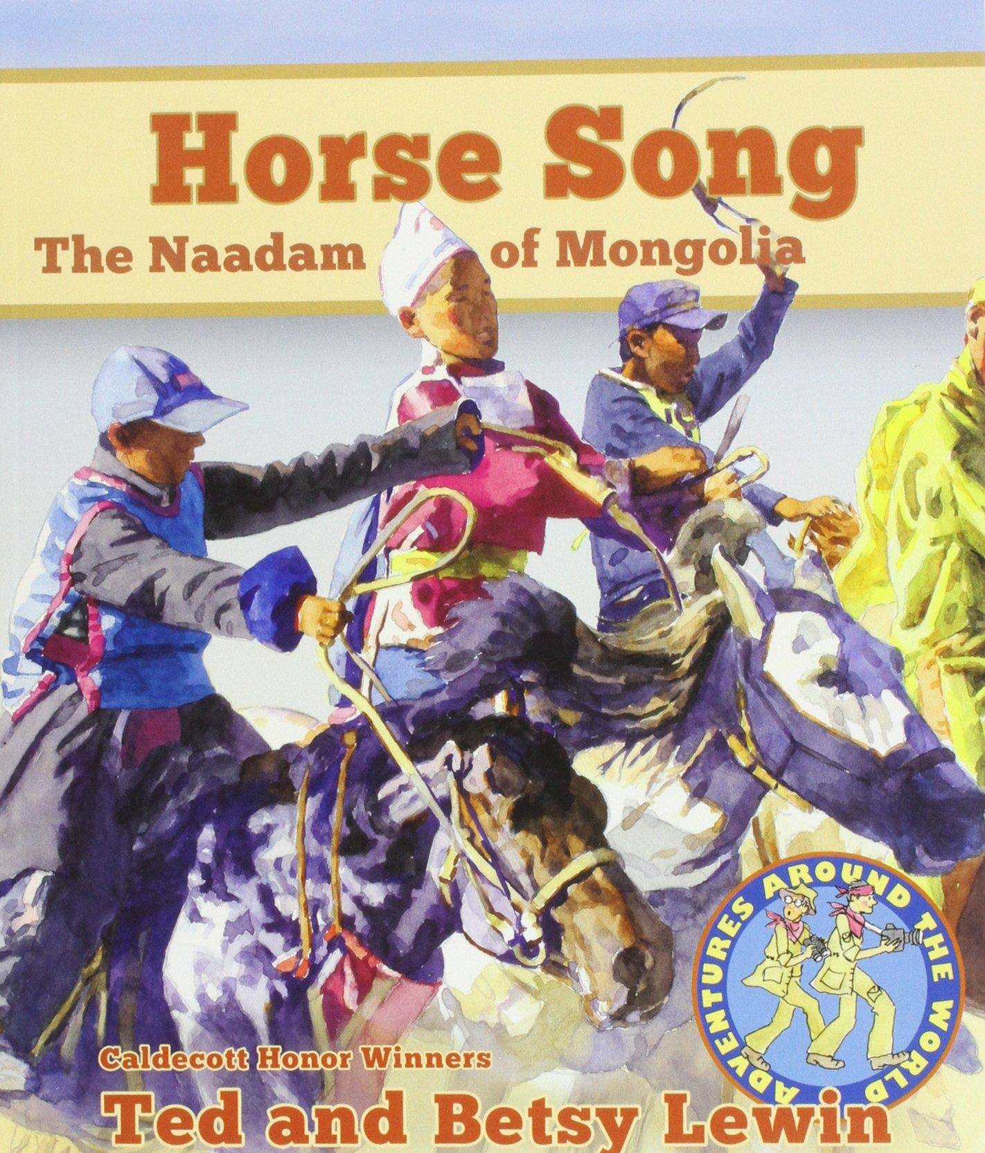 Horse Song: The Naadam of Mongolia (Adventures Around the World)