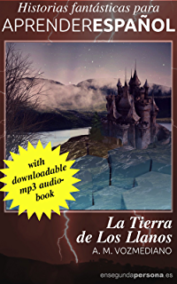 La tierra de Los Llanos (Historias fantásticas para aprender español nº 4) (Spanish