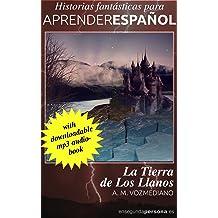 La tierra de Los Llanos (Historias fantásticas para aprender español nº 4) (Spanish Edition) Jun 25, 2017
