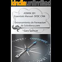 ADMIN 201 Essentials Manual: SFDC CRM: Entrenamiento de Formacion de Salesforce.com