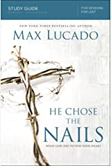 He Chose the Nails Study Guide: What God Did to Win Your Heart Kindle Edition